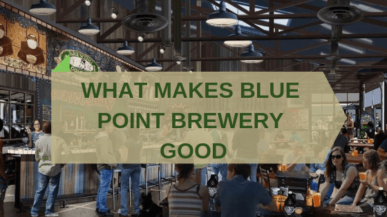 MAKES BLUE POINT BREWERY GOOD